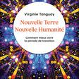 Nouvelle Terre Nouvelle Humanité - Comment mieux vivre la période de transition - Virginie Tanguay (EAN13 : 9791028521172) | Le site des éditions Leduc : vente en ligne de livres et d'ebooks (livres numériques)