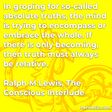 """""""In groping for so-called absolute truths, the mind is trying to encompass or embrace the whole. If there is only becoming, then truth must always be relative."""""""