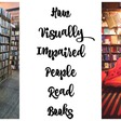 How Visually Impaired People Can Read Books