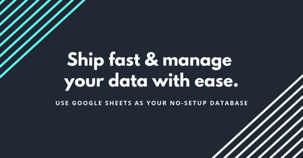 Ship fast and manage your data with ease. Connect to Google Sheets.