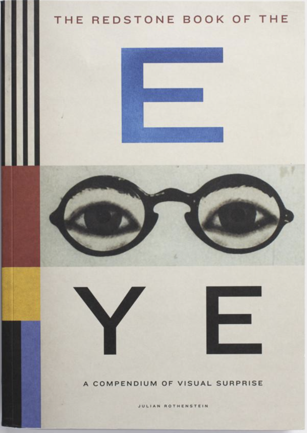The Redstone Book of the Eye: A Compendium of Visual Surprise by Julian Rothenstein.