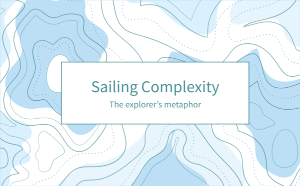 The Explorer's Metaphor — Part 1. Sailing Complexity: introduction to…   by Kevin Richard   Mar, 2021   Design & Critical Thinking