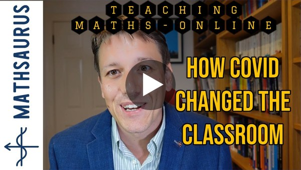 The FUTURE of maths teaching - how COVID- 19 has changed everything!