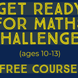 Get ready for maths challenges (age 10-13)