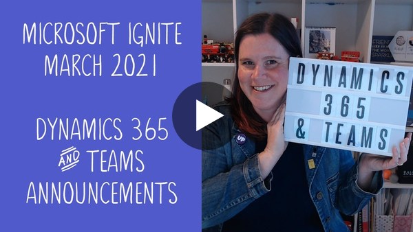 Microsoft Ignite 2021: Dynamics 365 and Teams Integration Announcements Summary
