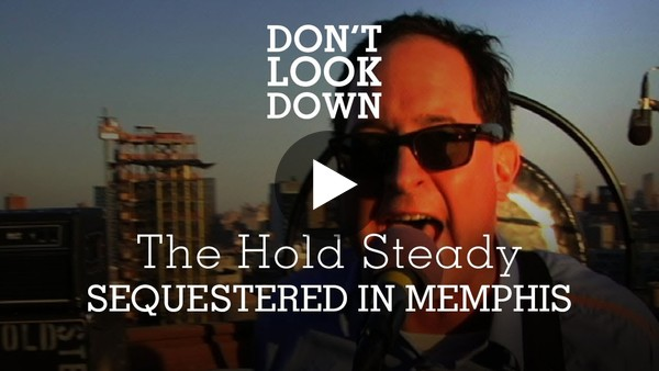 The Hold Steady - Sequestered in Memphis - Don't Look Down