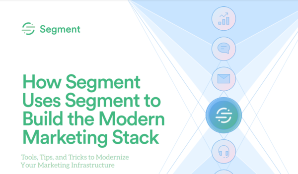 How Segment Uses Segment to Build the Modern Marketing Stack
