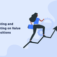 Validating and Executing on Value Propositions