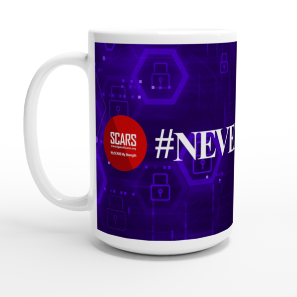 """Get your own exclusive SCARS """"#NeverAgain"""" 15oz Ceramic Mug - from the SCARS Company Store and help SCARS support scam victims worldwide!"""