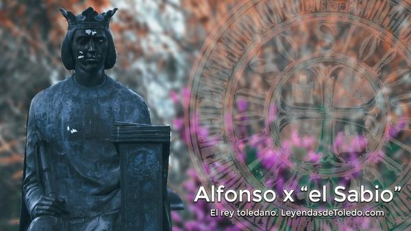 """Breve biografía de Alfonso X """"el Sabio"""", el rey de Castilla y de León nacido en Toledo - Leyendas de Toledo"""
