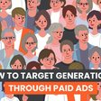 AGS Tips: How to Target Generation X Through Paid Ads