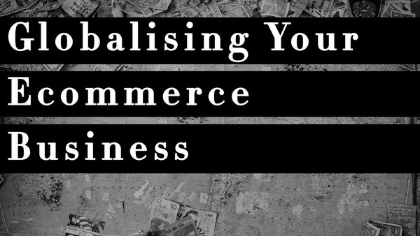Globalizing Your Ecommerce Business