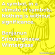 """A symbol, in a climate of symbols. Nothing is without significance."""
