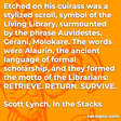 """Etched on his cuirass was a stylized scroll, symbol of the Living Library, surmounted by the phrase Auvidestes, Gerani, Molokare. The words were Alaurin, the ancient language of formal scholarship, and they formed the motto of the Librarians: RETRIEVE. RETURN. SURVIVE."""