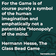 """For the Game is of course purely a symbol of the human imagination and emphatically not a patentable ""Monopoly"" of the mind."""
