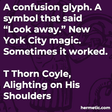 """A confusion glyph. A symbol that said ""Look away."" New York City magic. Sometimes it worked."""