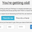 How old are you getting? Let us explain it properly!