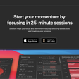 Start your momentum by focusing in 25-minute sessions