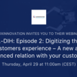 L-DIH: Episode 2: Digitizing the customers experience – A new and enhanced relation with your customers | Luxinnovation