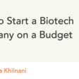 How to Start a Biotech Company on a Budget