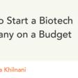 How to Start a Biotech Company on a Budget
