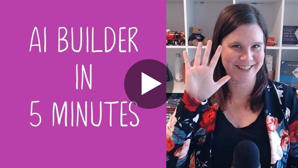 Bonus Video:  AI Builder in 5 Minutes (2021)