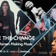 BE THE CHANGE: WOMEN MAKING MUSIC 2021