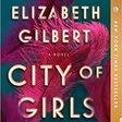 City of Girls, by Elizabeth Gilbert