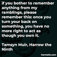 """if you bother to remember anything from my ramblings, please remember this: once you turn your back on something, you have no more right to act as though you own it."""