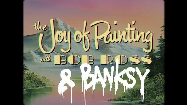 1. The joy of painting with Bob Ross & Banksy.