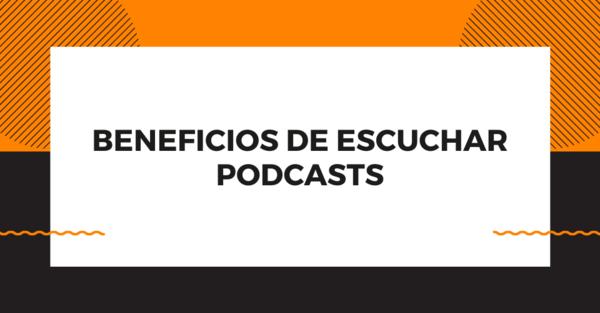 Beneficios de escuchar podcasts