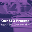 Our SEO Process - How to Reach 200,000+ Monthly Traffic