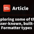 Exploring Some Of The Lesser-Known, Built-In Formatter Types