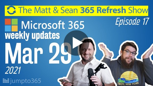 🔄 MS Refresh - Week of 29 March 2021 - Episode 17