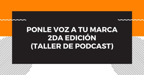 Taller: Ponle Voz a tu Marca, 2da edición - GorBrit Social Media