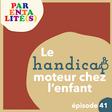 [Podcast] Le handicap moteur chez l'enfant - Série Parentalité(s)