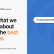 100m Posts Analyzed: What You Need To Write The Best Headlines
