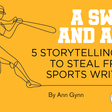 A Swing and a Hit: 5 Storytelling Ideas to Steal From Sports Writers
