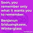 """""""Soon, you remember only what it wants you to remember."""""""
