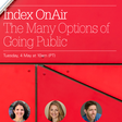 Index OnAir: The Many Options of Going Public | May 4th