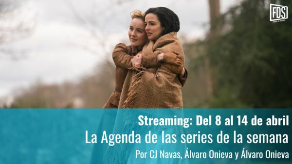 Streaming   Agenda de Series del 8 al 14 de abril