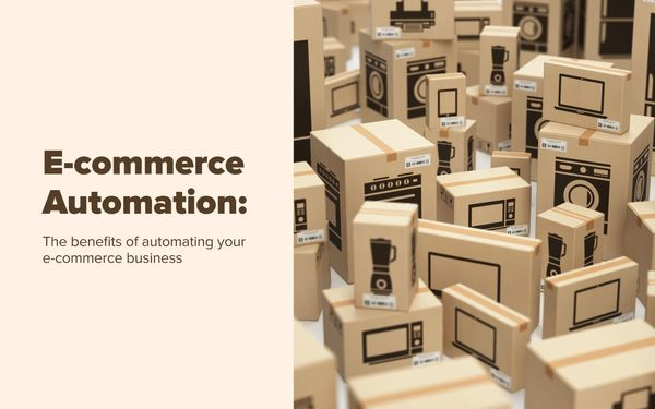 E-commerce Automation: The benefits of automating your e-commerce business