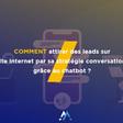 Attirer des leads sur son site internet par sa stratégie conversationnelle grâce au chatbot