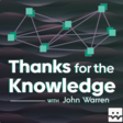 Thanks For The Knowledge with John Warren