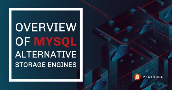 Overview of MySQL Alternative Storage Engines