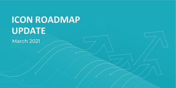 ICON Development Roadmap Update — March 2021 | Medium