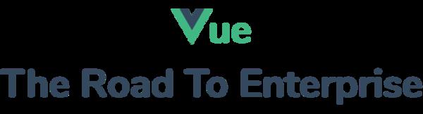 Vue - The Road To Enterprise