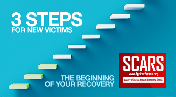 SCARS 3 Steps For New Scam Victims – SCARS Romance Scams Education & Support Website