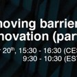 Removing Barriers to Innovation (Part I) - Tuesday, 20 April at 1530