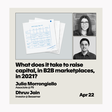 What does it take to raise capital, in B2B marketplaces | April 22nd